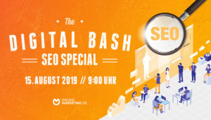The Digital Bash – SEO Special: Geballte Kernkompetenz der Suchmaschinenoptimierung